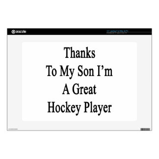 "Thanks To My Son I m A Great Hockey Player Decals For 15"" Laptops"