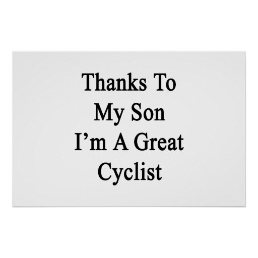 Thanks To My Son I'm A Great Cyclist Print