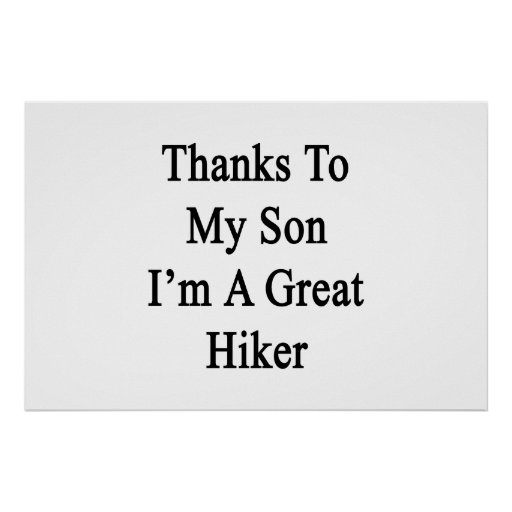 Thanks To My Son I'm A Great Hiker Print