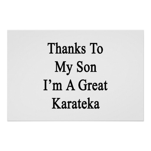 Thanks To My Son I'm A Great Karateka Posters