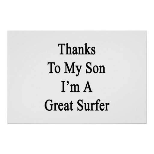 Thanks To My Son I'm A Great Surfer Poster