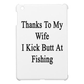 Thanks To My Wife I Kick Butt At Fishing Cover For The iPad Mini