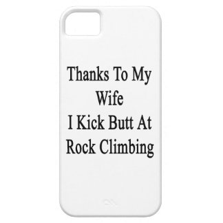 Thanks To My Wife I Kick Butt At Rock Climbing iPhone SE/5/5s Case