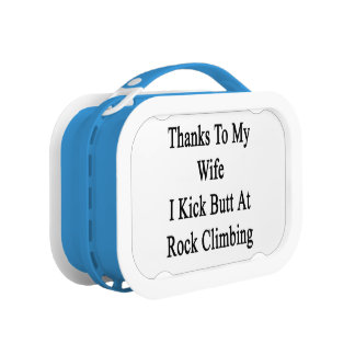 Thanks To My Wife I Kick Butt At Rock Climbing Lunch Box