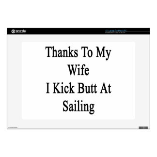"Thanks To My Wife I Kick Butt At Sailing 15"" Laptop Decal"