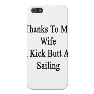 Thanks To My Wife I Kick Butt At Sailing Cover For iPhone SE/5/5s