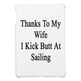 Thanks To My Wife I Kick Butt At Sailing iPad Mini Case