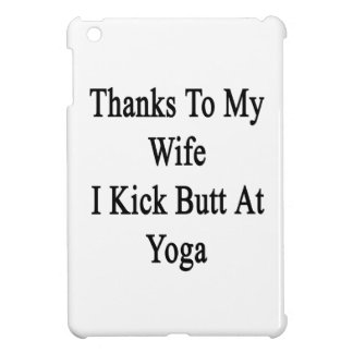 Thanks To My Wife I Kick Butt At Yoga iPad Mini Covers