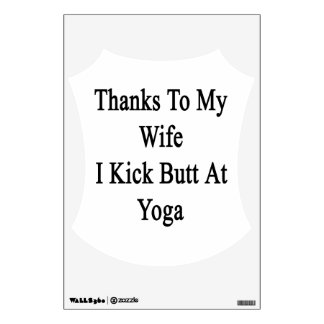 Thanks To My Wife I Kick Butt At Yoga Wall Sticker