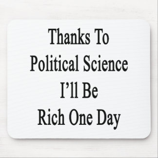 Thanks To Political Science I'll Be Rich One Day Mousepads