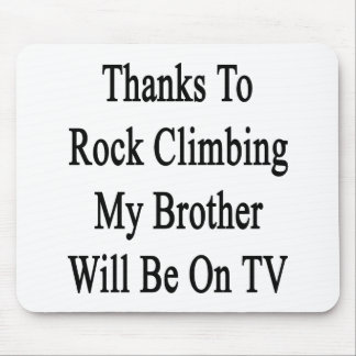 Thanks To Rock Climbing My Brother Will Be On TV Mousepads
