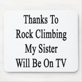 Thanks To Rock Climbing My Sister Will Be On TV Mouse Pads