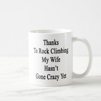Thanks To Rock Climbing My Wife Hasn't Gone Crazy Coffee Mug