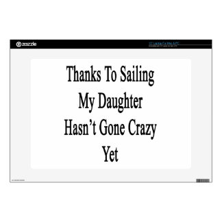 """Thanks To Sailing My Daughter Hasn't Gone Crazy Ye Skins For 15"""" Laptops"""