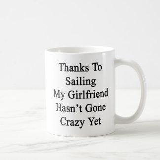 Thanks To Sailing My Girlfriend Hasn't Gone Crazy Coffee Mug