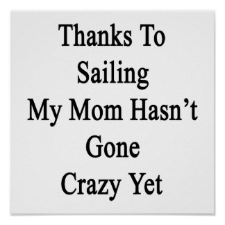 Thanks To Sailing My Mom Hasn't Gone Crazy Yet Poster