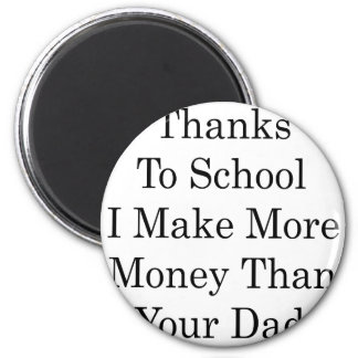 Thanks To School I Make More Money Than Your Dad 2 Inch Round Magnet