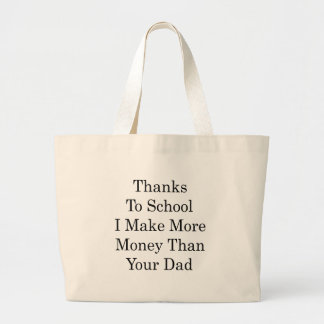 Thanks To School I Make More Money Than Your Dad Canvas Bags