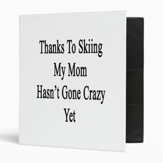 Thanks To Skiing My Mom Hasn't Gone Crazy Yet Binder
