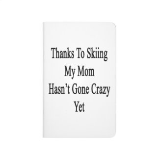Thanks To Skiing My Mom Hasn't Gone Crazy Yet Journal