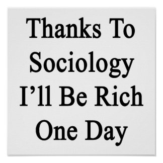 Thanks To Sociology I'll Be Rich One Day Poster