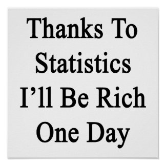 Thanks To Statistics I'll Be Rich One Day Poster