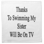 Thanks To Swimming My Sister Will Be On TV Napkin