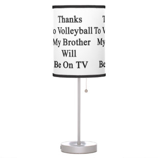 Thanks To Volleyball My Brother Will Be On TV Table Lamps