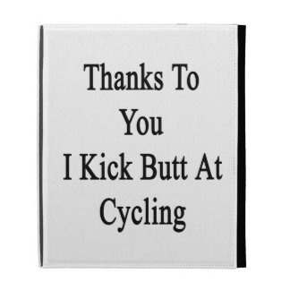 Thanks To You I Kick Butt At Cycling iPad Folio Cases