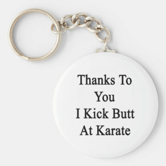 Thanks To You I Kick Butt At Karate Basic Round Button Keychain