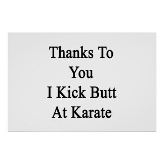 Thanks To You I Kick Butt At Karate Poster
