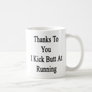Thanks To You I Kick Butt At Running Coffee Mug