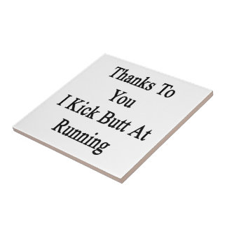 Thanks To You I Kick Butt At Running Tile