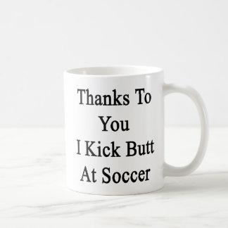 Thanks To You I Kick Butt At Soccer Coffee Mug