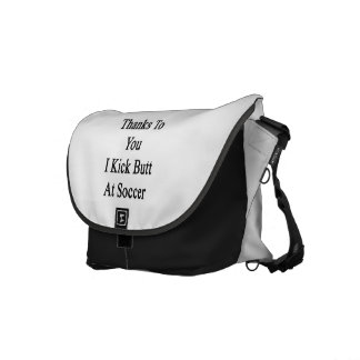 Thanks To You I Kick Butt At Soccer Courier Bags