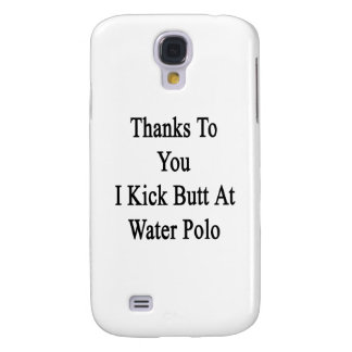 Thanks To You I Kick Butt At Water Polo Samsung Galaxy S4 Cover