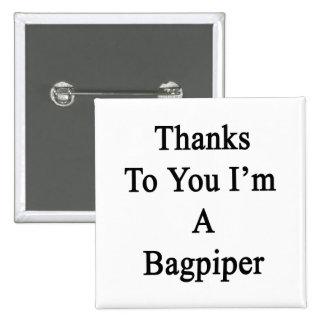 Thanks To You I'm A Bagpiper 2 Inch Square Button