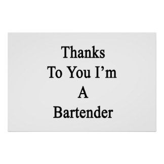 Thanks To You I'm A Bartender Poster