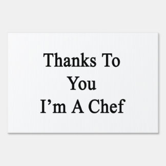 Thanks To You I'm A Chef Signs