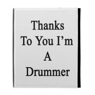 Thanks To You I'm A Drummer iPad Folio Covers