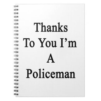 Thanks To You I'm A Policeman Notebook