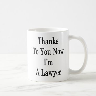 Thanks To You Now I'm A Lawyer Coffee Mug