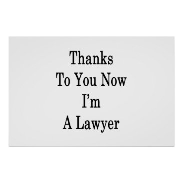 Thanks To You Now I'm A Lawyer Poster