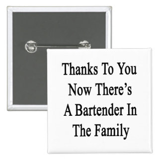 Thanks To You Now There's A Bartender In The Famil Button