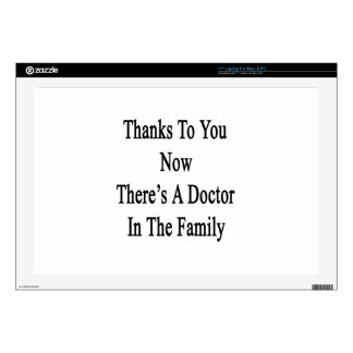 """Thanks To You Now There's A Doctor In The Family 17"""" Laptop Skins"""