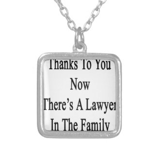 Thanks To You Now There's A Lawyer In The Family Silver Plated Necklace