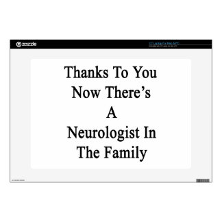 """Thanks To You Now There's A Neurologist In The Fam 15"""" Laptop Skins"""