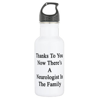 Thanks To You Now There's A Neurologist In The Fam Stainless Steel Water Bottle