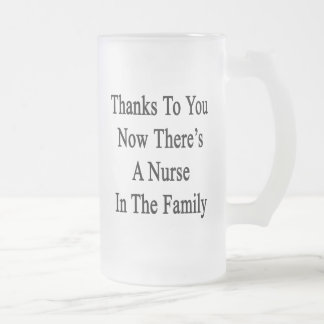 Thanks To You Now There's A Nurse In The Family Frosted Glass Beer Mug