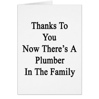 Thanks To You Now There's A Plumber In The Family. Card